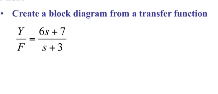 create a block diagram from a transfer function y 6s +7 f s+3
