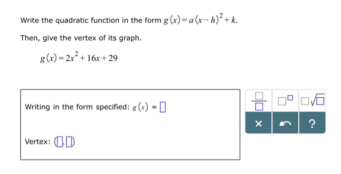 Write the quadratic function in the form g(x)-a(r-h)2+k. Then, give the vertex of its graph g(x) 2x16x29 Writing in the form specified g)I Ir vertex: LD
