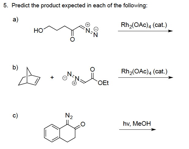 5. Predict the product expected in each of the following: a) Rh2(OAc)4 (cat.) HO N.Θ Rh2(OAc)4 (cat.) c) 2 hv, MeOH