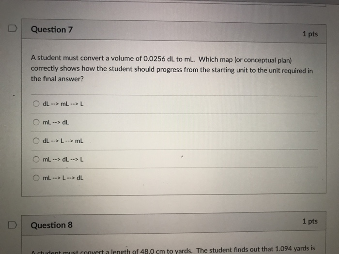 Solved Question 7 1 Pts A Student Must Convert A Volume O Chegg Com Finally choose the unit you want the value to be converted to, in this case 'nanogram per milliliter ng/ml'. question 7 1 pts a student must convert