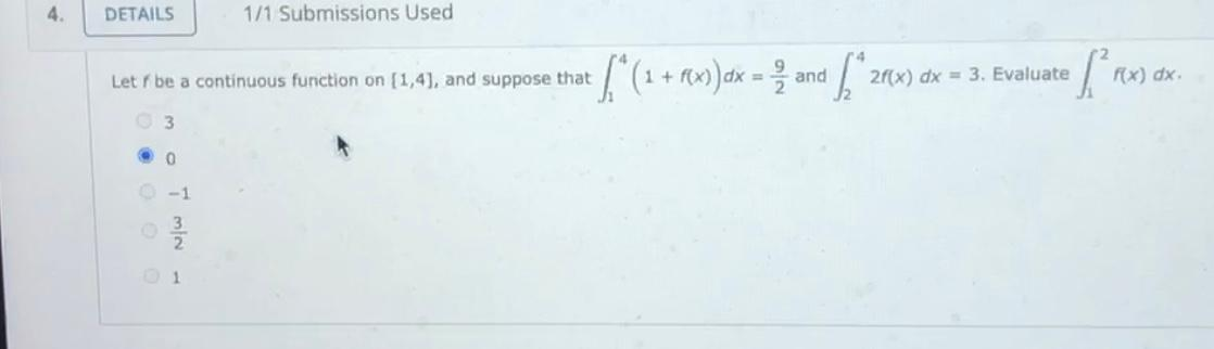 4 DETAILS 1/1 Submissions Used /*(1 + r@x) dx = Letr be a continuous function on (1,4), and suppose that and 6 21(x) dx = 3.