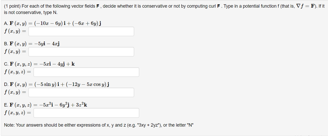 (1 point) For each of the following vector fields F, decide whether it is conservative or not by computing curl F. Type in a