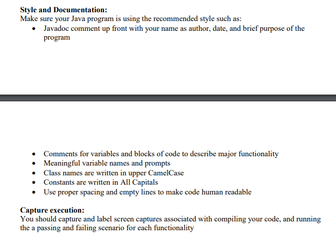 Style and Documentation: Make sure your Java program is using the recommended style such as: Javadoc comment up front with yo