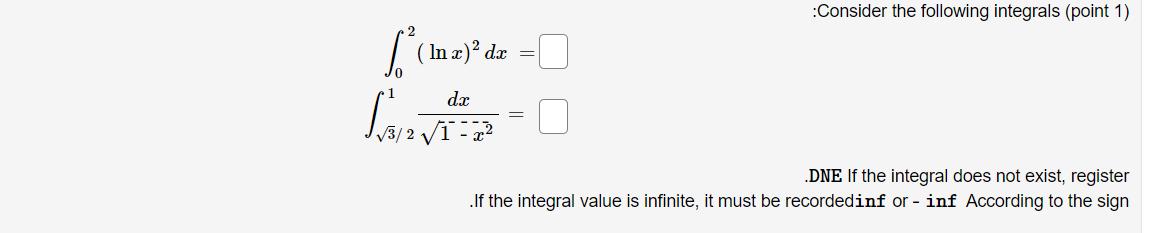 Consider the following integrals (point 1) 1( Im z)ºde =D Scene dr V3/2 V1 - 22 .DNE If the integral does not exist, registe