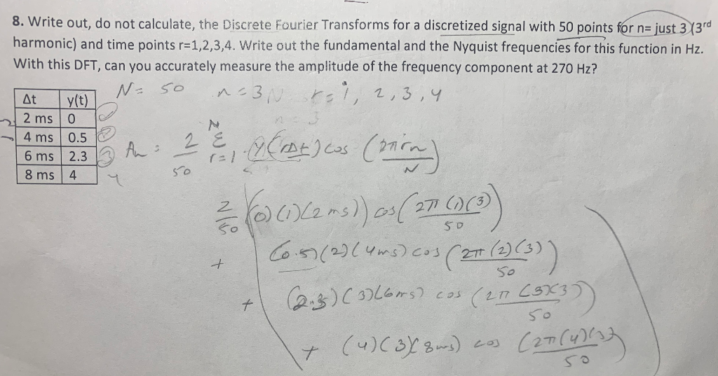 8. Write out, do not calculate, the Discrete Fourier Transforms for a discretized signal with 50 points for n= just 3 13rd ha