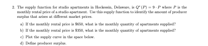 2. The supply function for studio apartments in Hockessin, Delaware, is Q* (P) = 9. P where P is the monthly rental price of