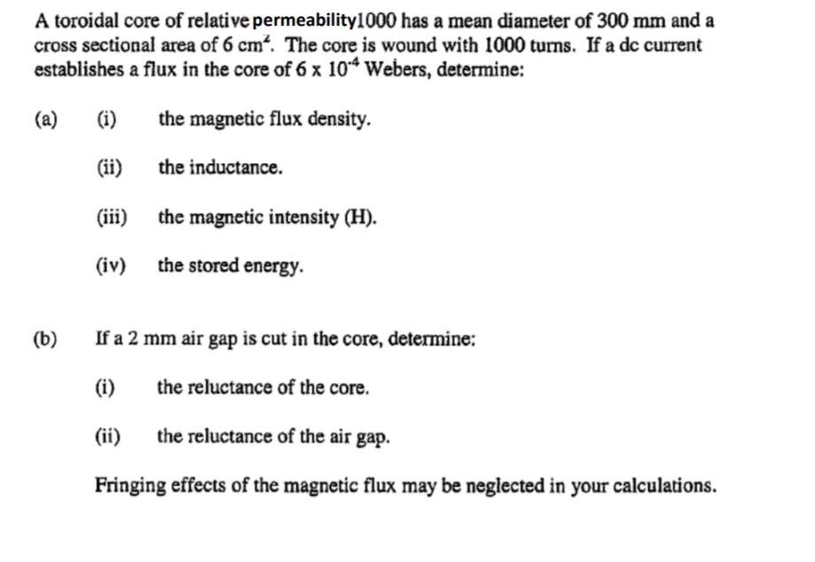 A toroidal core of relative permeability1000 has a mean diameter of 300 mm and a cross sectional area of 6 cm². The core is w