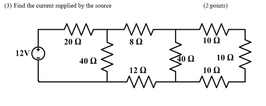 (3) Find the current supplied by the source (2 points) 2002 10. 12V 40 02 soo 1003 12 02 10 02