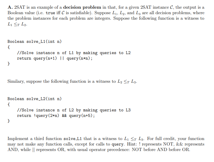 A. 2SAT is an example of a decision problem in that, for a given 2SAT instance C, the output is a Boolean value (i.e. true if