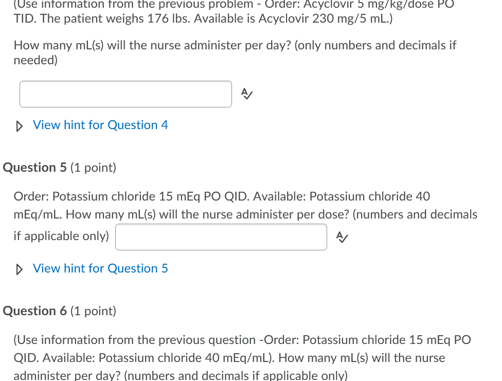 (Use information from the previous problem - Order: Acyclovir 5 mg/kg/dose PO TID. The patient weighs 176 lbs. Available is A