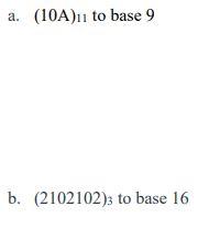a. (10A)11 to base 9 b. (2102102)3 to base 16