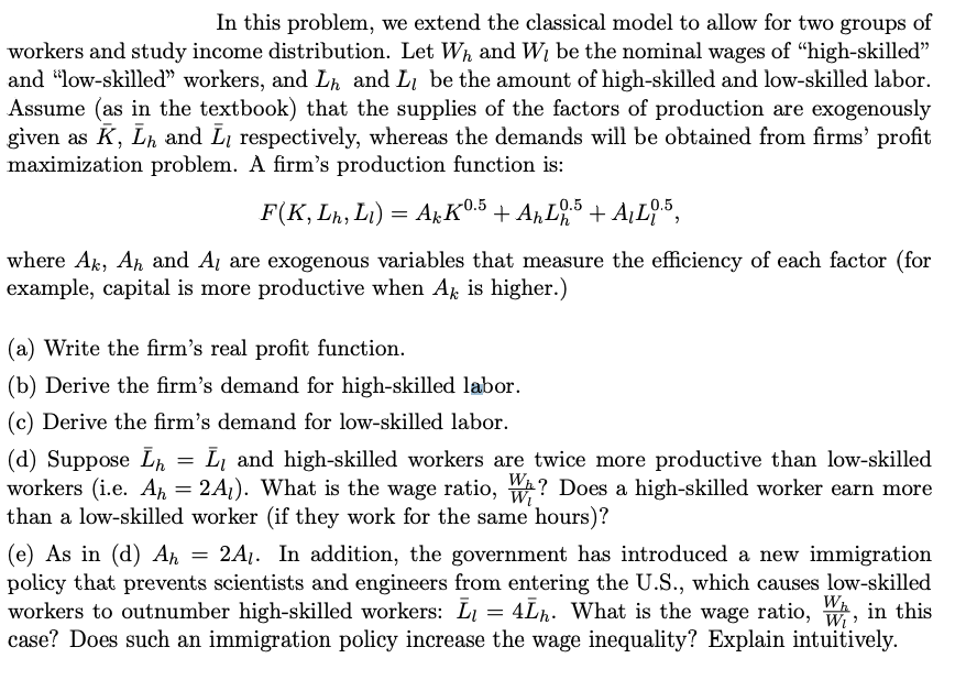 In this problem, we extend the classical model to allow for two groups of workers and study income distribution. Let Wh and W