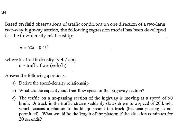 Q4 Based on field observations of traffic conditions on one direction of a two-lane two-way highway section, the following re