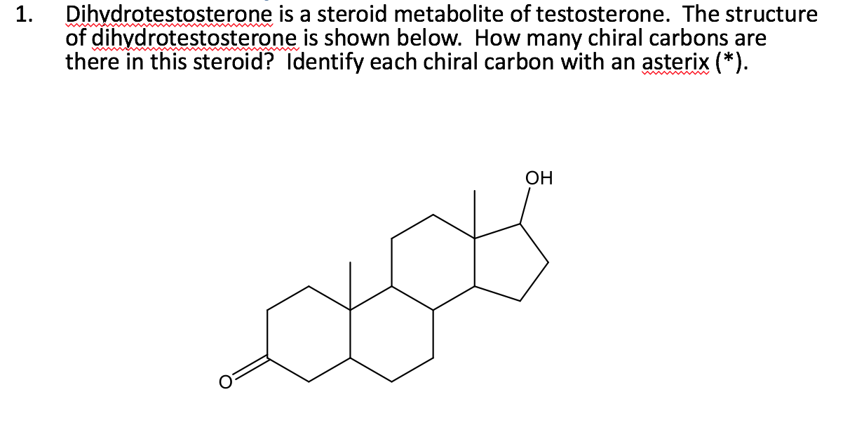 Solved 1 Dihydrotestosterone Is A Steroid Metabolite Of Chegg Com
