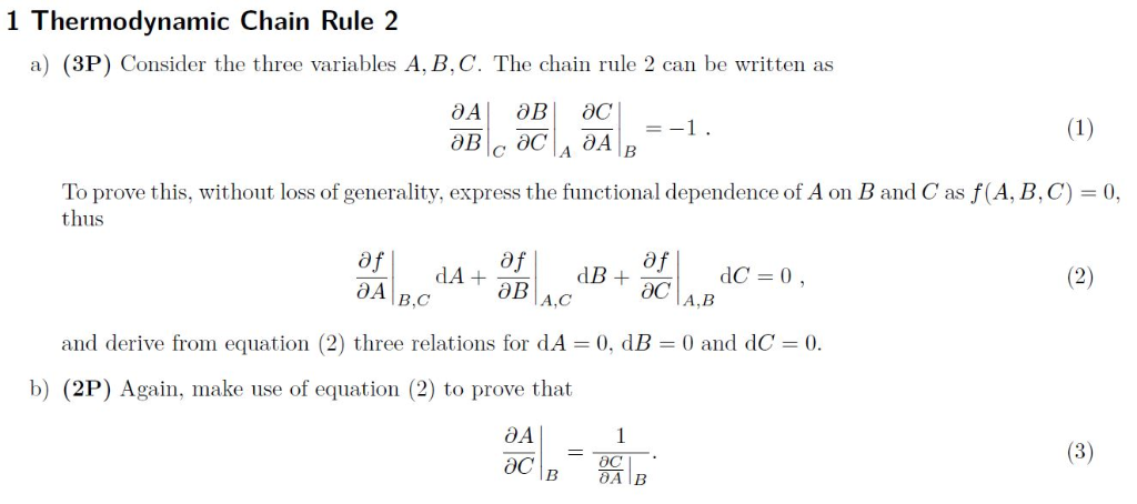 1 Thermodynamic Chain Rule 2 a) (3P) Consider the three variables A, B,C. The chain rule 2 can be written as дв ӘС (1) =-1. Ә