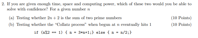 2. If you are given enough time, space and computing power, which of these two would you be able to solve with confidence? Fo