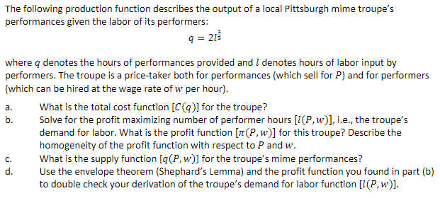 The following production function describes the output of a local Pittsburgh mime troupes performances given the labor of it
