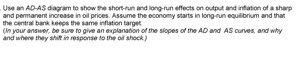 Use an AD-AS diagram to show the short-run and long-run effects on output and inflation of a sharp and permanent increase in