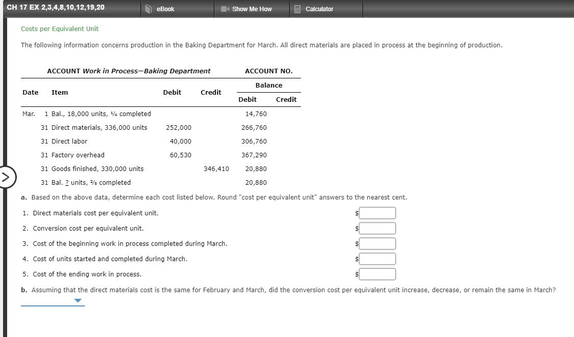 CH 17 EX 2,3,4,8,10,12,19,20 eBook Show Me How Calculator Costs per Equivalent Unit The following information concerns produc