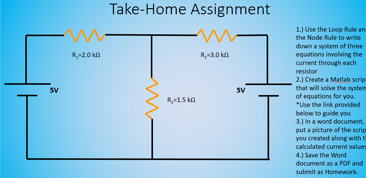 Take-Home Assignment Ry=2.0 k12 R =3.0 k 12 5V R=1.5 k12 1.) Use the Loop Rule an the Node Rule to write down a system of thr