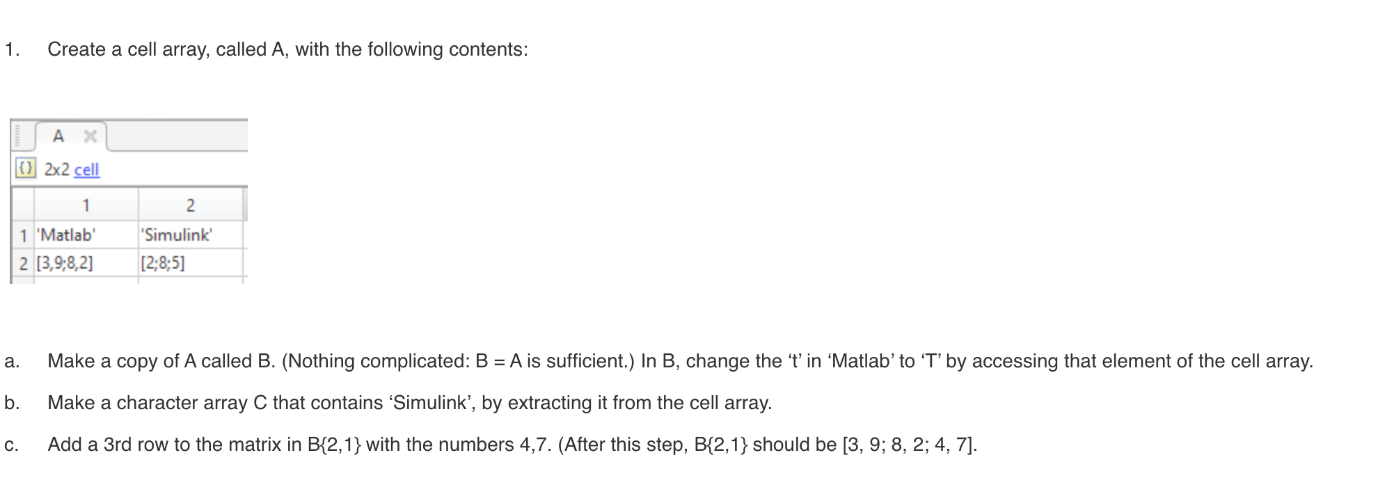 1 Create A Cell Array Called A With The Following Chegg Com