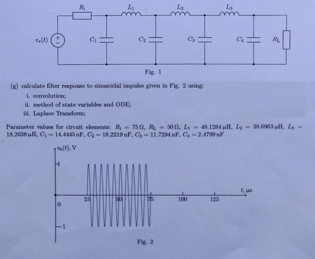 L2 L3 L1 Ri C2 C3 vs (t) C1 RL Fig. 1 (g) calculate filter response to sinusoidal impulse given in Fig. 2 using: i. convoluti