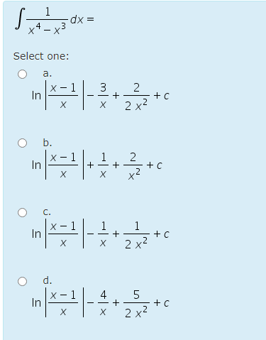 -dx Select one: a. x-1 2 In 3 + X X 2x2 to b. - 1 In 1 + + X +C C. х 1 In 1 + х :+C х 2 x2 d. 5 In 4 + X Х 2x3 to