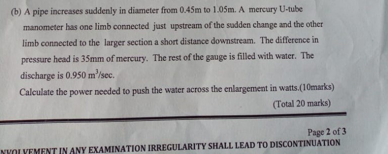 (b) A pipe increases suddenly in diameter from 0.45m to 1.05m. A mercury U-tube manometer has one limb connected just upstrea