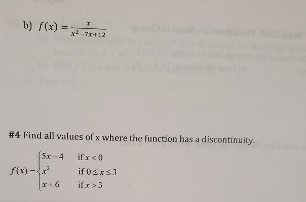 b) f(x) = 72-75112 #4 Find all values of x where the function has a discontinuity. (5x-4 f(x)=x? x+6 if x < 0 if 0 <x<3 if x