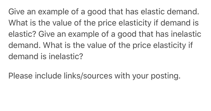 Solved Give An Example Of A Good That Has Elastic Demand