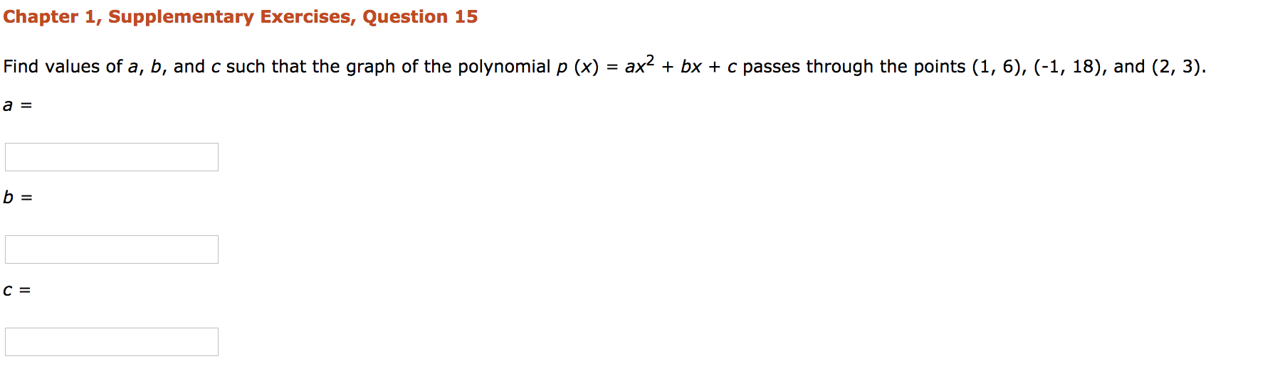 Chapter 1, Supplementary Exercises, Question 15 Find values of a, b, and c such that the graph of the polynomial p (x) = ax2