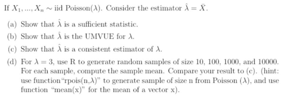 If X1, ..., X., ~ iid Poisson(1). Consider the estimator î = X (a) Show that is a sufficient statistic. (b) Show that û is th