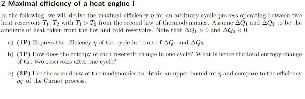 2 Maximal efficiency of a heat engine I In the following, we will derive the maximal efficiency n for an arbitrary cyclic pro