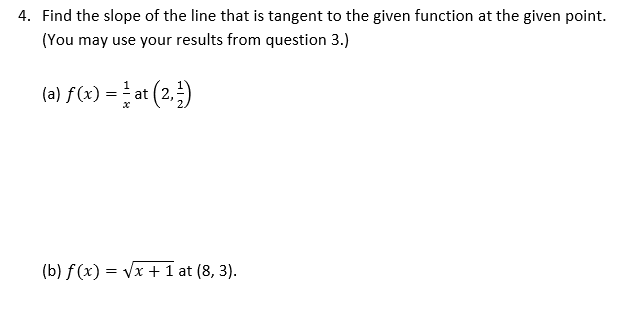 4. Find the slope of the line that is tangent to the given function at the given point. (You may use your results from questi