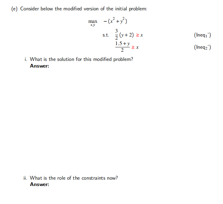 X. (e) Consider below the modified version of the initial problem: max -(x+y?) 3 s.t. 2 (y + 2) = x 1.5+ y 2x 2 i. What is th