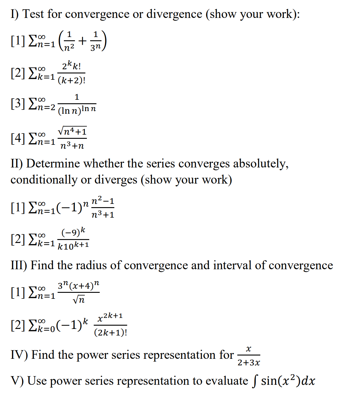 I) Test for convergence or divergence (show your work): [1] =1672 + 3) + 2k k! [2] {k=1 (k+2)! 1 [3] An-2 (Inn)lnn Vn4+1 [4]