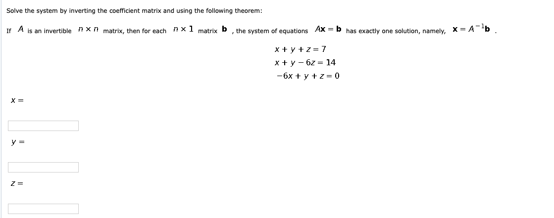 Solve the system by inverting the coefficient matrix and using the following theorem: If A is an invertible mxn matrix, then