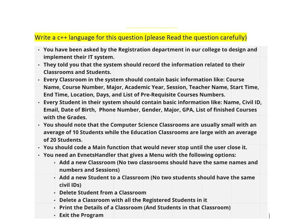Write a c++ language for this question (please Read the question carefully) • You have been asked by the Registration departm