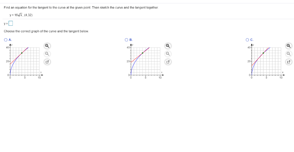 Find an equation for the tangent to the curve at the given point. Then sketch the curve and the tangent together. y 16x, (4,3