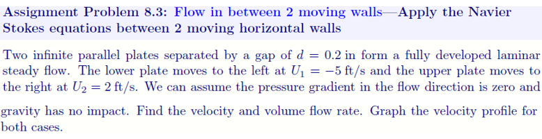 Assignment Problem 8.3: Flow in between 2 moving walls-Apply the Navier Stokes equations between 2 moving horizontal walls Tw