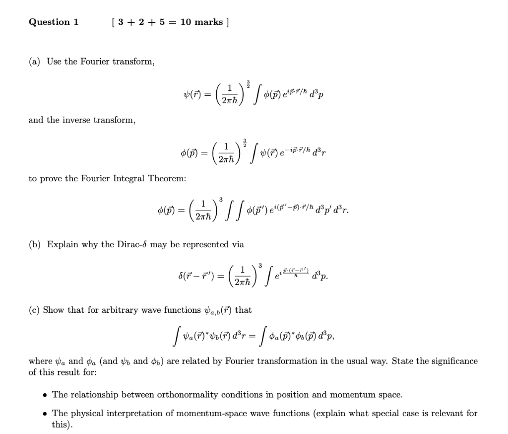 5 = 10 marks ] Question 1 [3 2 (a) Use the Fourier transform, -) / Ф(Р) epr/h d3p 27TH and the inverse transform 1 b(FeipF/h
