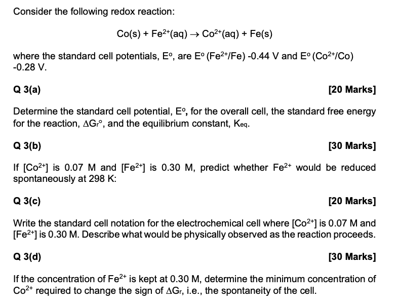 Consider the following redox reaction: Co(s) + Fe2+(aq) → Co2+(aq) + Fe(s) where the standard cell potentials, Eº, are E° (Fe