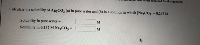 wwportutViues i1 needed for this question. Calculate the solubility of Ag,CO3 (a) in pure water and (b) in a solution in whic
