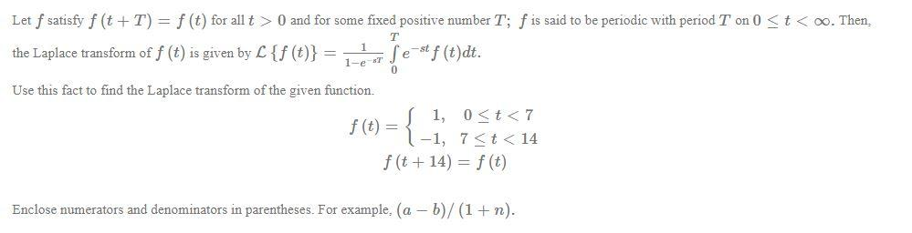 Let f satisfy f (t +T)= f(t) for all t > 0 and for some fixed positive number T; f is said to be periodic with period T on 0