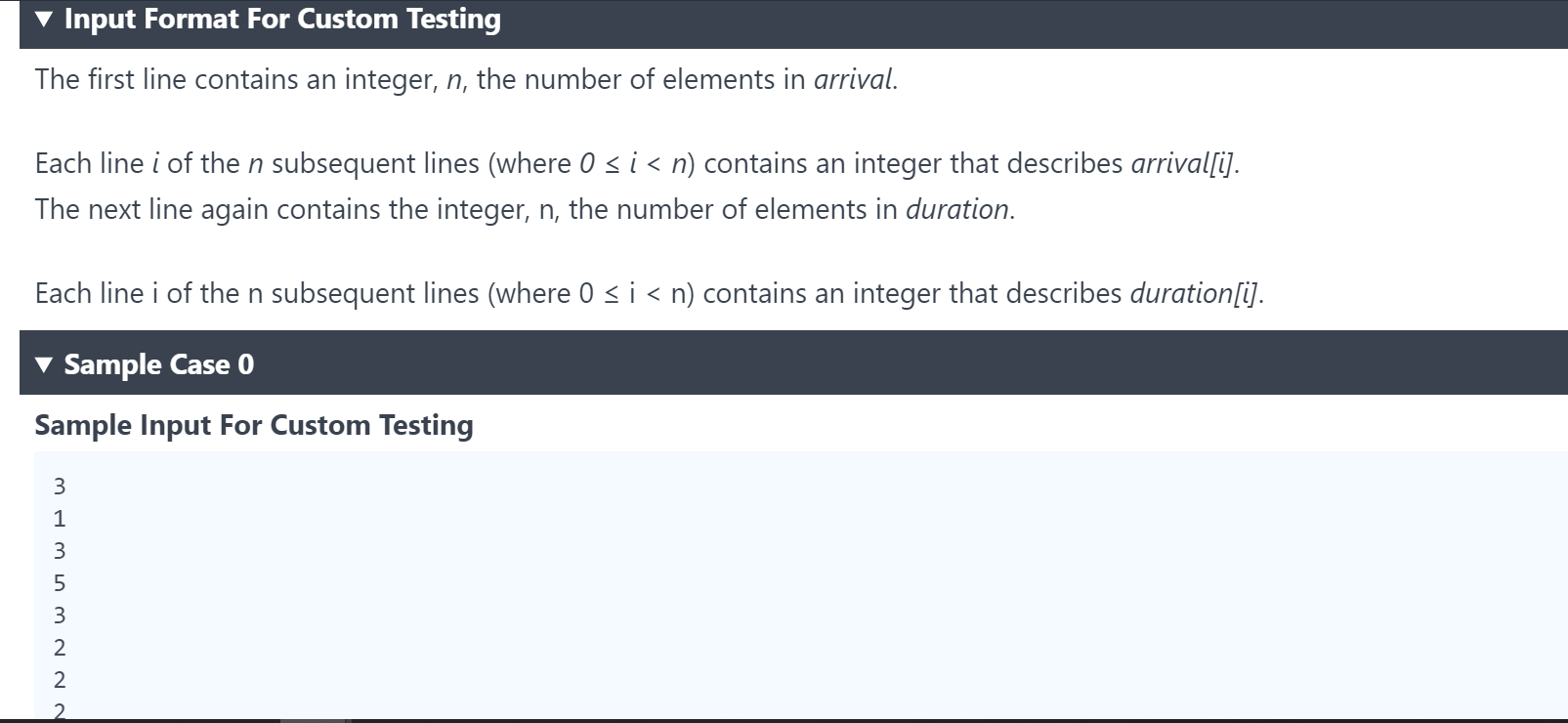 Input Format For Custom Testing The first line contains an integer, n, the number of elements in arrival. Each line i of the