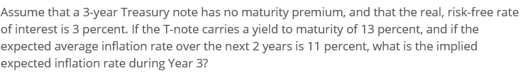Assume that a 3-year Treasury note has no maturity premium, and that the real, risk-free rate of interest is 3 percent. If th