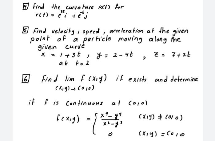 Find the curvature KCH) for ret) = ei tej zt 5 Find velocity , speed, acceleration at the given point of of a particle moving