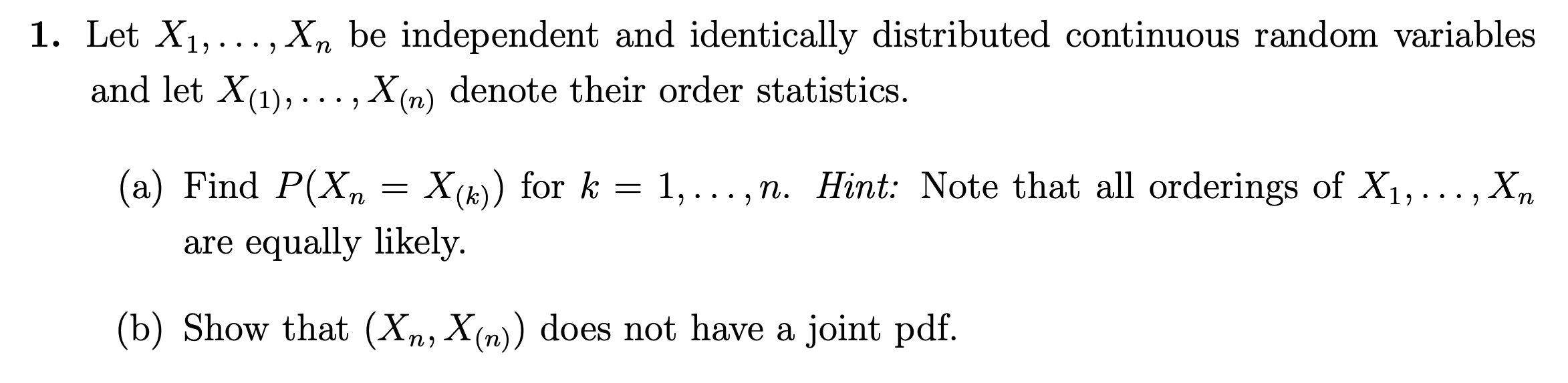 1. Let X1, ..., Xn be independent and identically distributed continuous random variables and let X(1), ..., X(n) denote thei