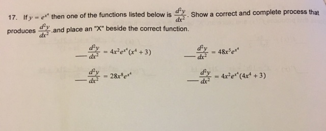 17. Ify e then one of the functions listed below is Show a correct and complete process that dx2 produces and place an X be