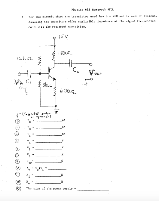 Physics 623 Homework #2 1. For the circuit shows the transistor used has 200 and is made of silicon. Assuming the capacitors